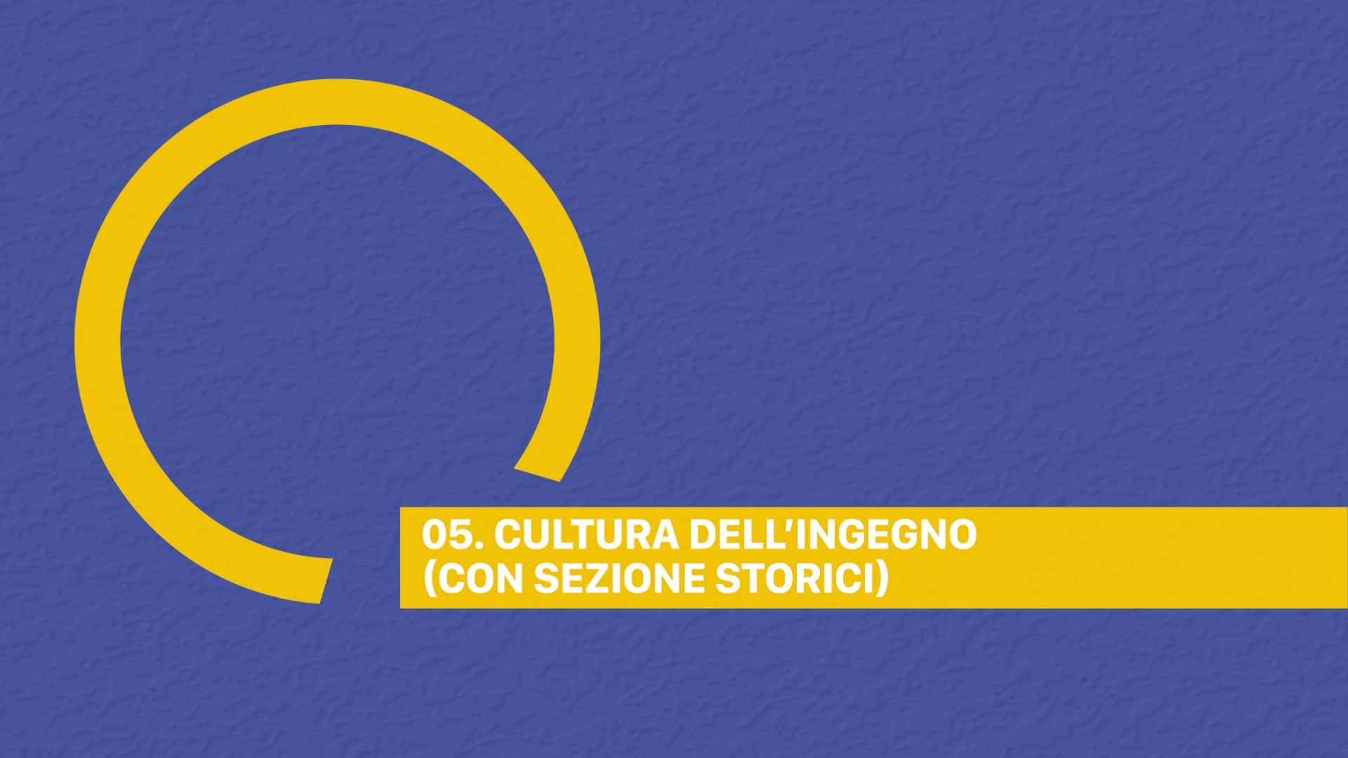 05. CULTURA DELL'INGEGNO (CON SEZIONE STORICI)